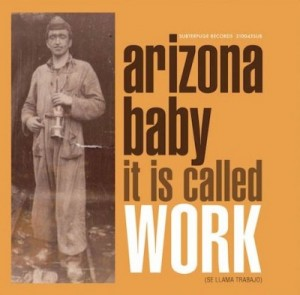 arizona_baby_it_is_called_work_se_llama_trabajo-portada